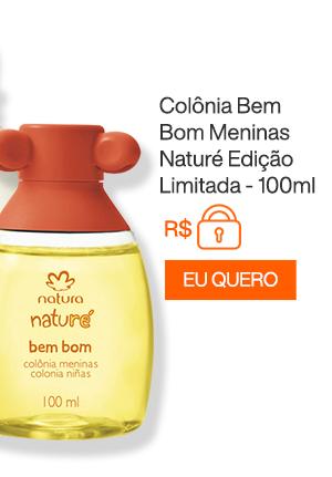 Colônia Bem Bom Meninas Naturé Edição Limitada - 100ml. Eu Quero